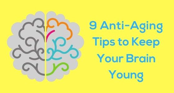 9 Anti Aging Tips to Keep Your Brain Young