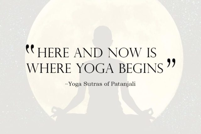 Inspirational Yoga Quote - Here and now is where yoga begins