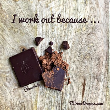 I work out because chocolate fit your dreams