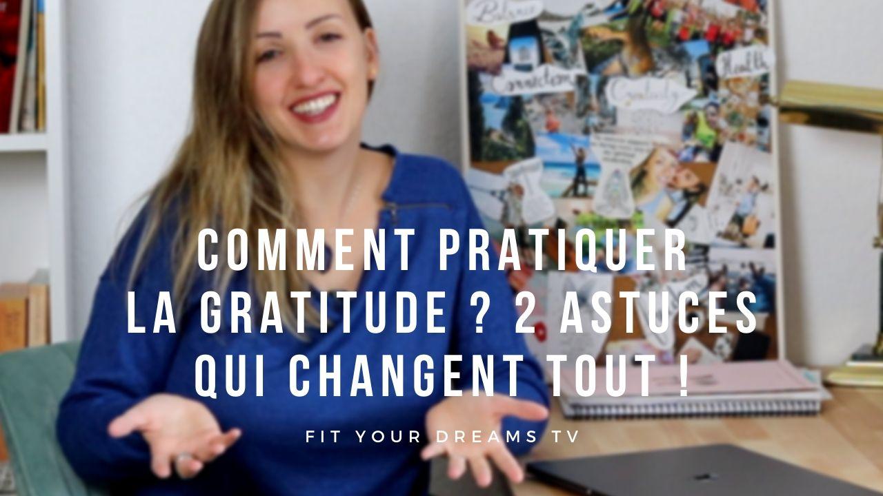 Comment pratiquer la gratitude ? 2 astuces qui changent tout !