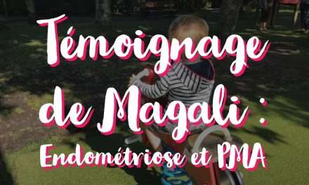 Témoignage de Magali : Endométriose et PMA