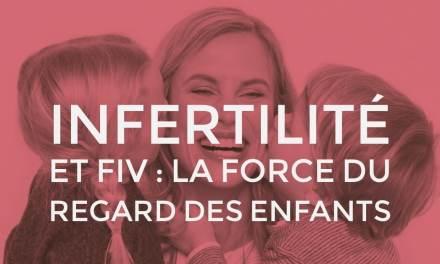 Infertilité et FIV : la force du regard des enfants