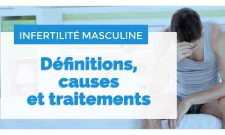 Qu'est ce que l'infertilité masculine ?