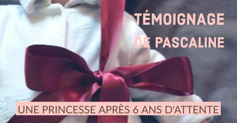 PMA : Témoignage de Pascaline : une princesse après 6 ans d'attente