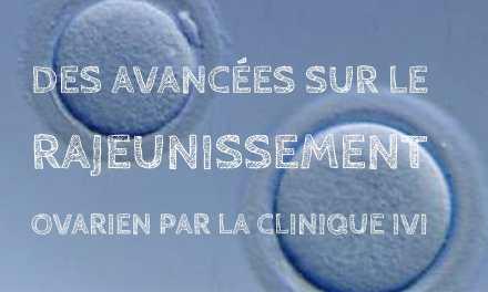 Des avancées sur le rajeunissement ovarien par la clinique IVI