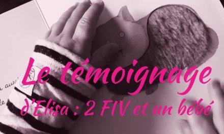Témoignage d'Elisa : 2 FIV et un bébé