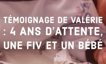 Témoignage de Valérie : 4 ans d'attente, une FIV et un bébé