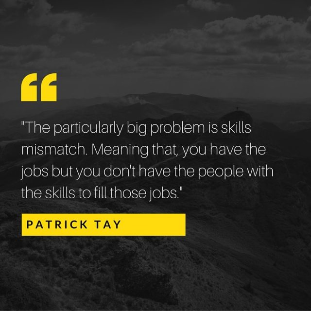 -The particularly big problem is skills mismatch. Meaning that, you have the jobs but you don't have the people with the skills to fill those jobs.-