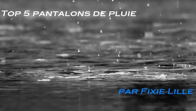 La pluie pour présenter les pantalons de pluie Fixie Lille