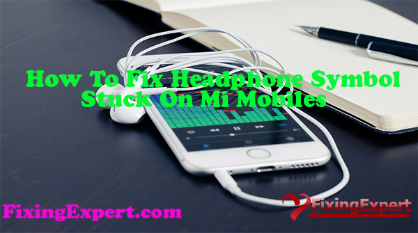 How-To-Fix-Headphone-Symbol-Stuck-on-Redmi-Note-4-And-Other-Mi-Mobiles