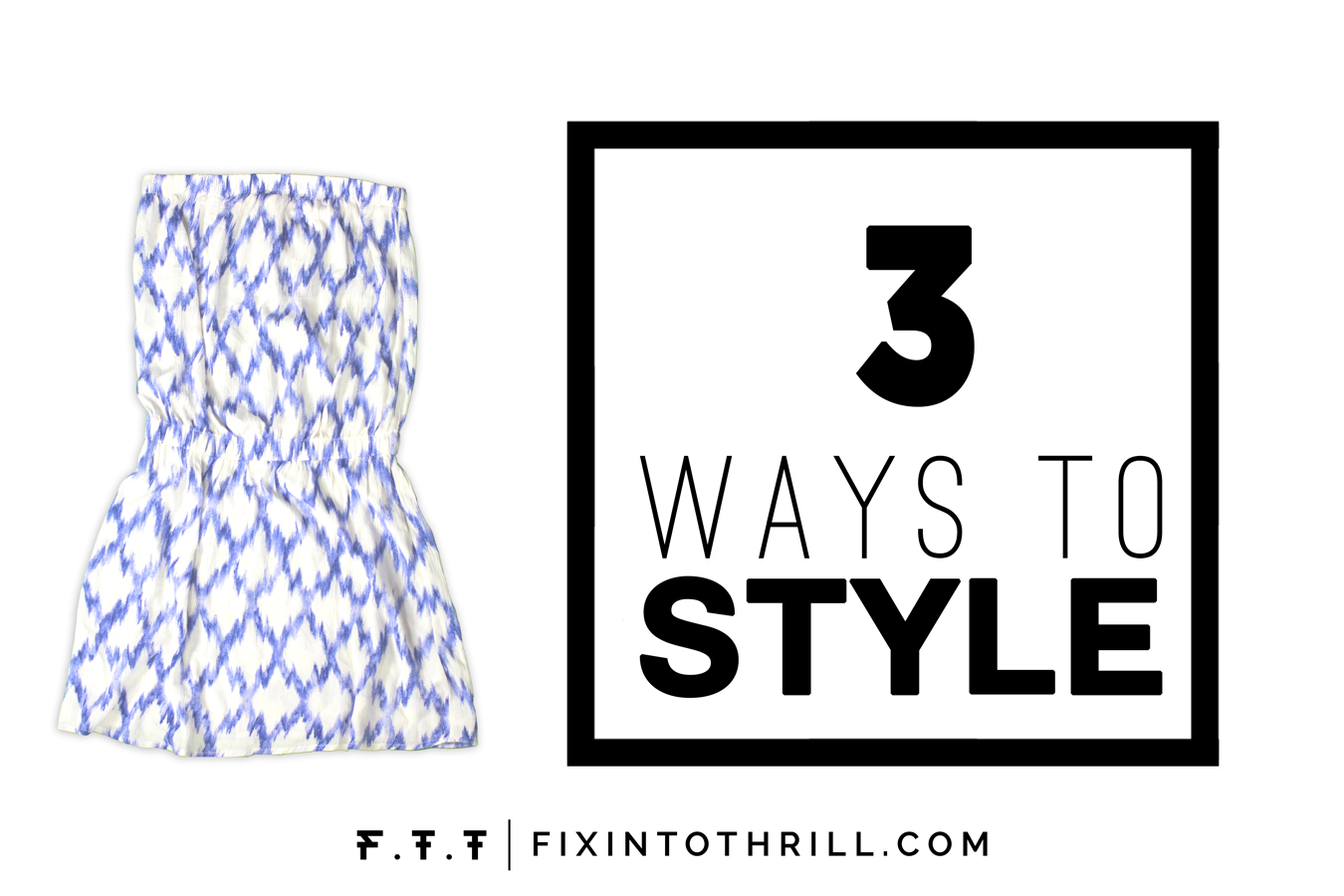 FTT-3-WAYS-TO-STYLE-STRAPLESS-DRESS-SUMMER-FASHION