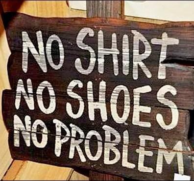 No Shirt No Shoes No Problem Sign