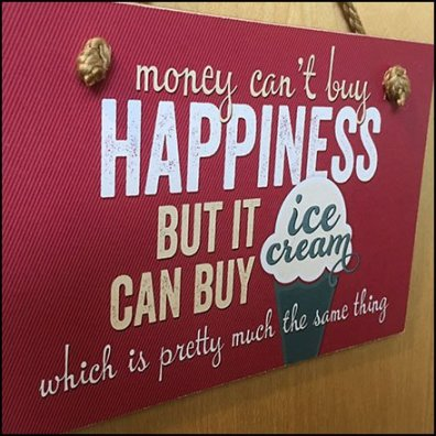 Money Can't Buy Happiness Just Ice Cream