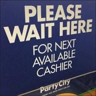 Please Wait Here For Next Cashier Plea