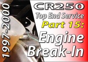 1997 - 2001 Honda CR250 - Top End Service - Part 15 - Engine Break In - Featured