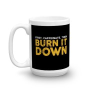 "15oz ""Burn It Down"" Mug"