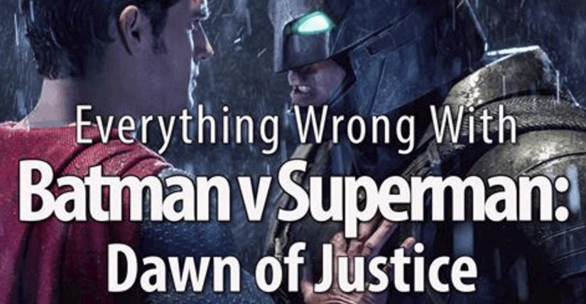 Everything Wrong With Batman v Superman: Dawn of JusticeEverything Wrong With Batman v Superman: Dawn of Justice