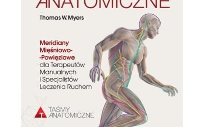 """""""Taśmy anatomiczne. Meridiany mięśniowo-powięziowe dla terapeutów manualnych ispecjalistów leczenia ruchem."""" Tom Myers"""
