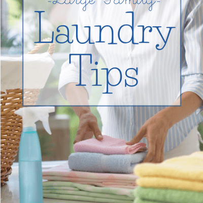 Large Family Laundry Tips (& Free Stain Removal Chart)