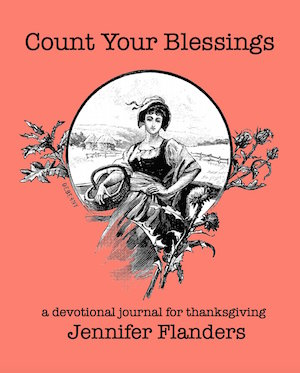 Count Your Blessings: A Devotional Journal for Thanksgiving by Jennifer Flanders - another beautiful addition to the series, this title will help you cultivate a heart of gratitude not just in November, but all year long