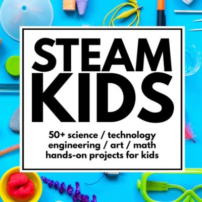 50 Amazing STEAM Projects That Will Inspire Your Kids
