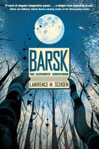 Barsk The Elephants Graveyard by Lawrence M. Schoen