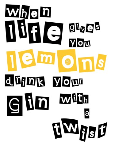When life gives you lemon, drink your Gin with a twist.