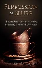 Permission to Slurp Karen Attman Coffee in Colombia