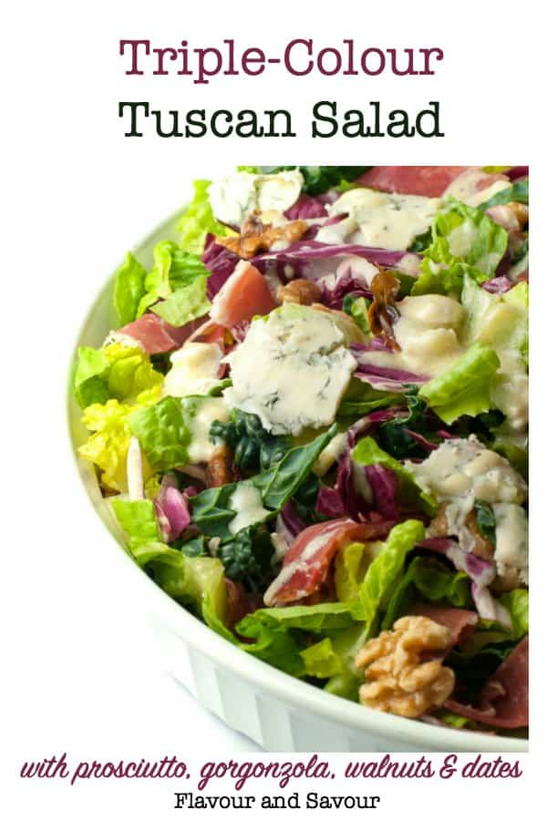 Triple Colour Tuscan Salad with prosciutto, walnuts, dates and gorgonzola dressing