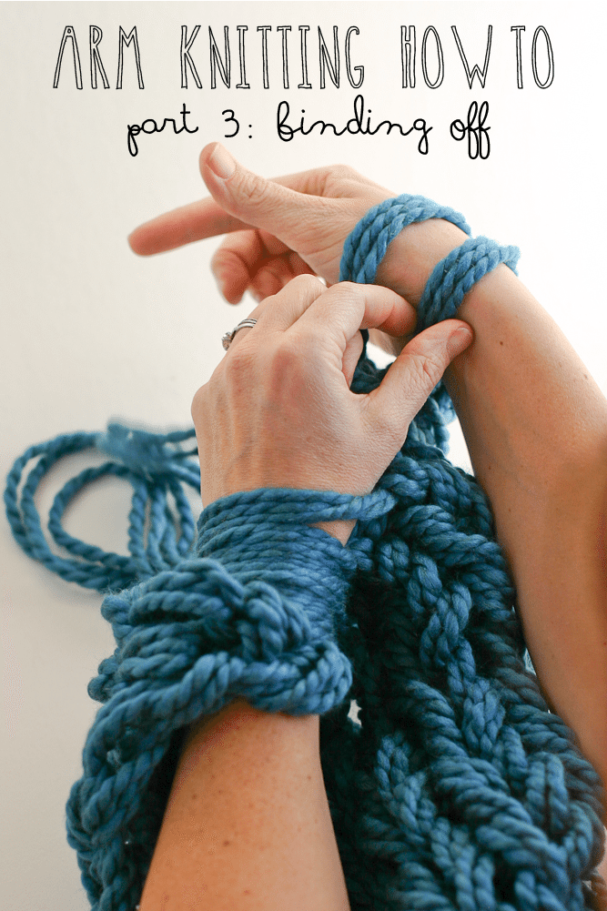 Arm Knitting How To Photo Tutorial Part 3 Binding Off Flax Twine