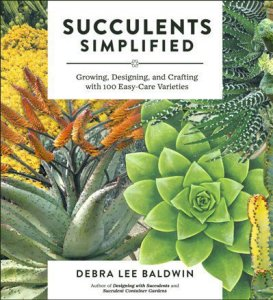 Succulents Simplified- Growing, Designing, and Crafting with 100 Easy-Care Varieties