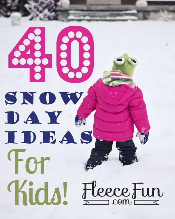40 snow day ideas courtesy of fleece fun