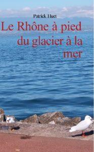 Le Rhône du glacier à la mer