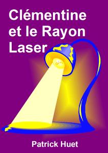 Clémentine et le Rayon laser, de Patrick Huet