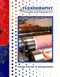 Flexography: Principles & Practices Booklet - Image Carrier & Components