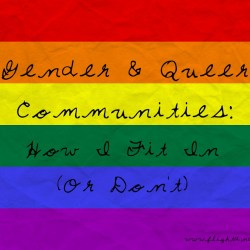 Gender & Queer Communities: How I Fit In (Or Don't)