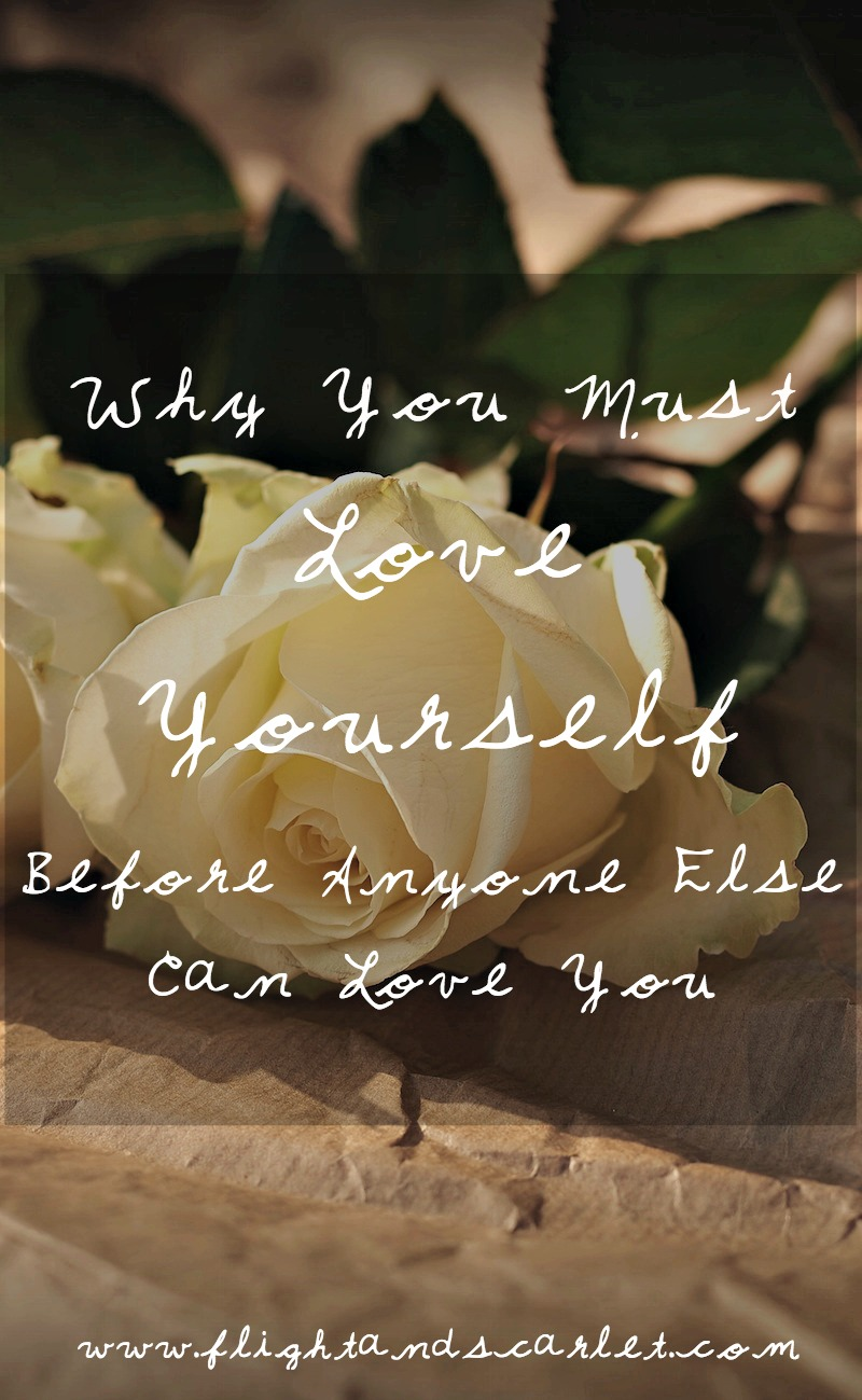 You MUST love yourself before anyone else can love you. Because otherwise, you will lose yourself, just like I did.
