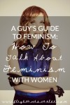 Wondering how to talk about feminism without getting into a really confrontational discussion? I've got you covered - here are five tips to do just that!