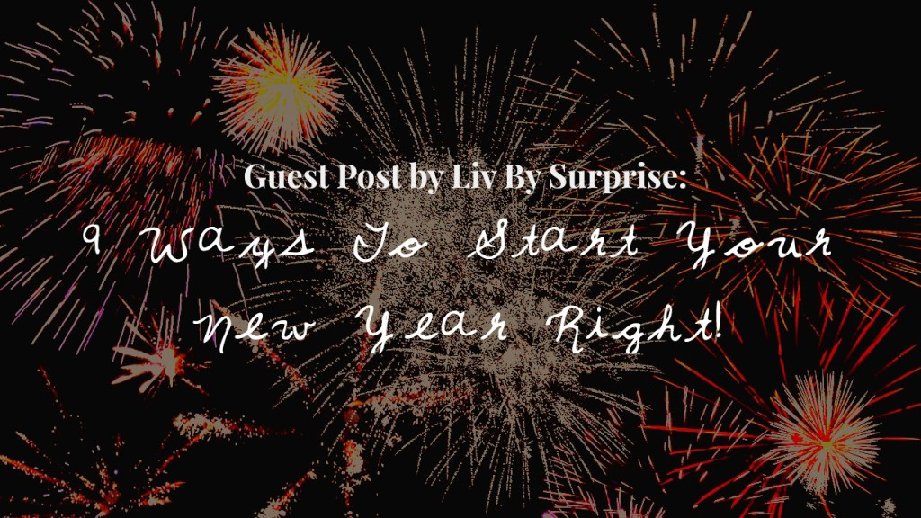 Guest Post by Liv By Surprise: 9 Ways To Start Your New Year Right | www.flightandscarlet.com