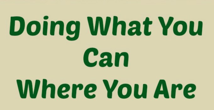 Doing What You Can Where You Are