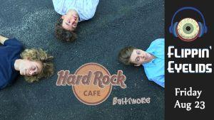 Flippin' Eyelids at Hard Rock Cafe Baltimore