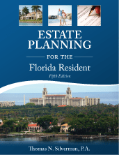 Estate Planning for the Florida Resident by Thomas N. Silverman, P.A.