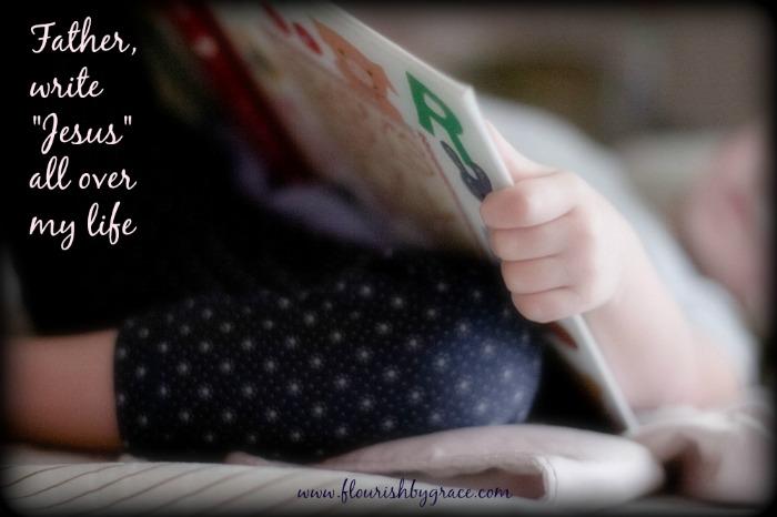 Father, Write Jesus www.flourishbygrace.com