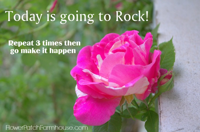 Today is Going to Rock, FlowerPatchFarmhouse.com