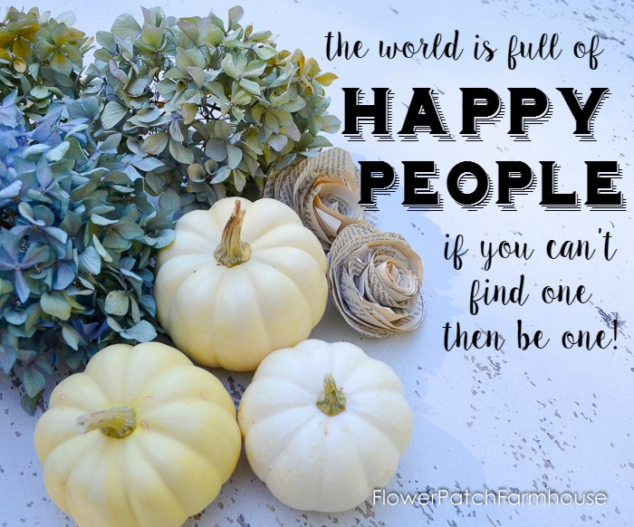 The World is Full of Happy People Inspiration, FlowerPatchFarmhouse.com