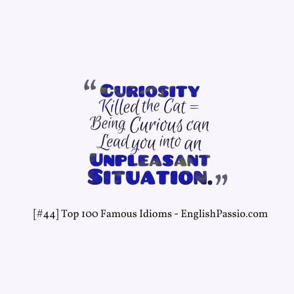 Idiom 44 curiousity killed the cat