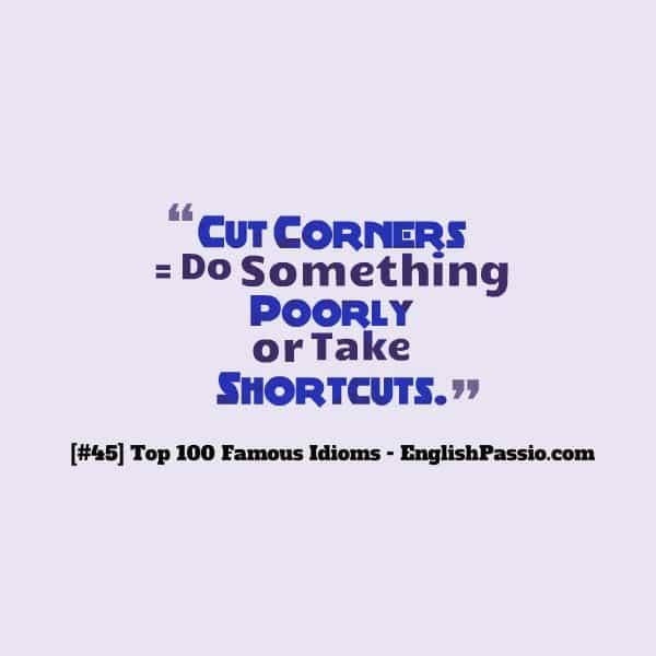 Idiom 45 cut corners