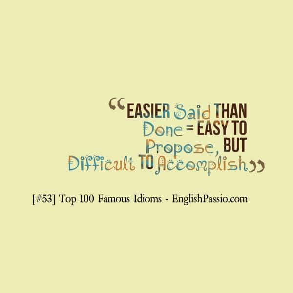 Idiom 53 Easier said than done