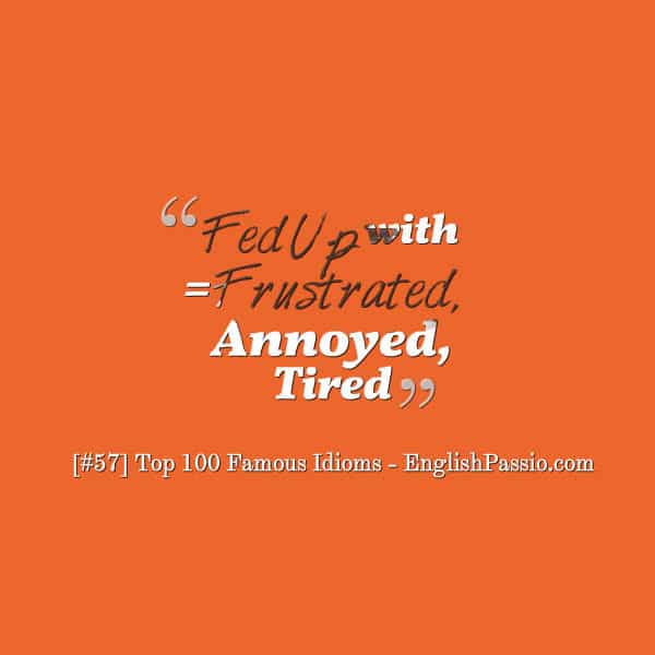 Idiom 57 Fed up with