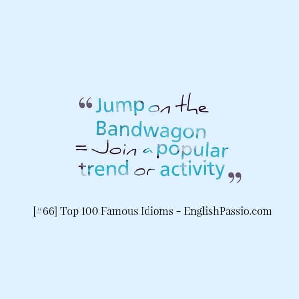 Idiom 66 jump on the bandwagon